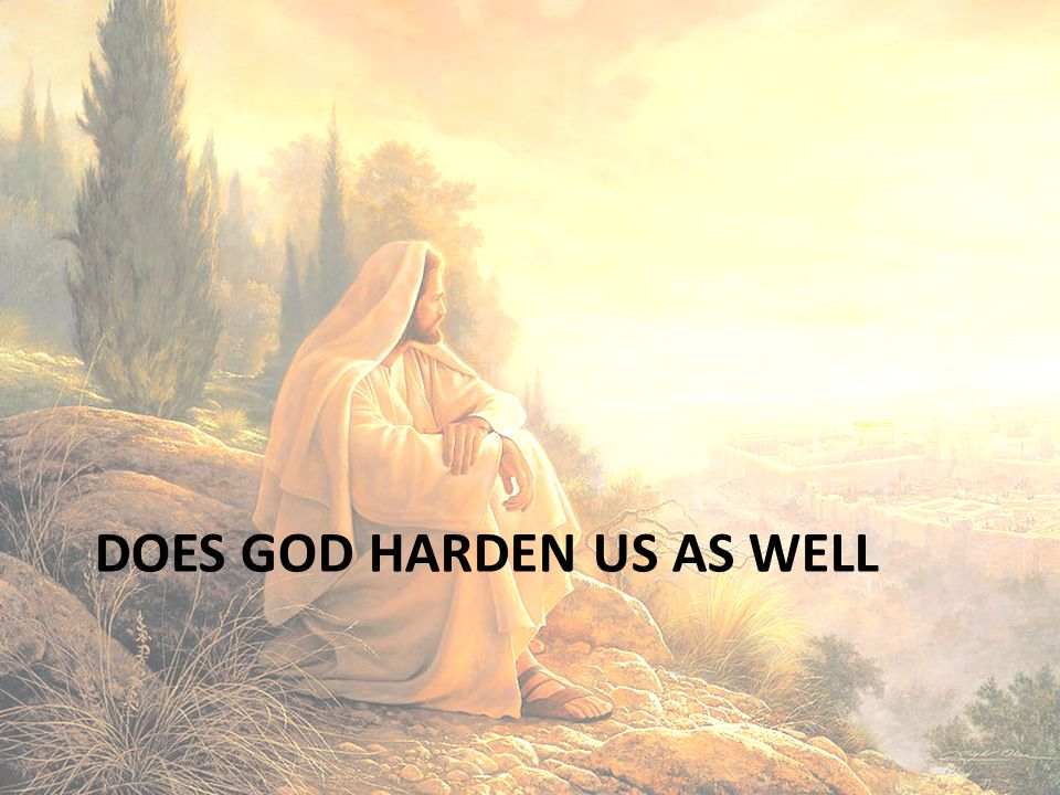 Does god harden us as well