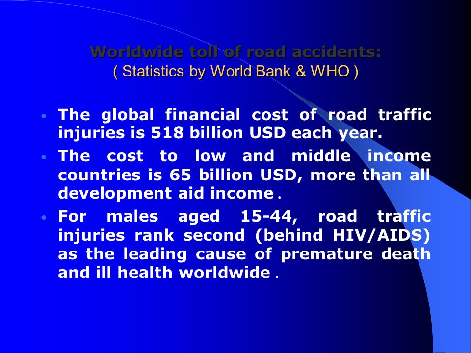 Worldwide toll of road accidents: ( Statistics by World Bank & WHO )