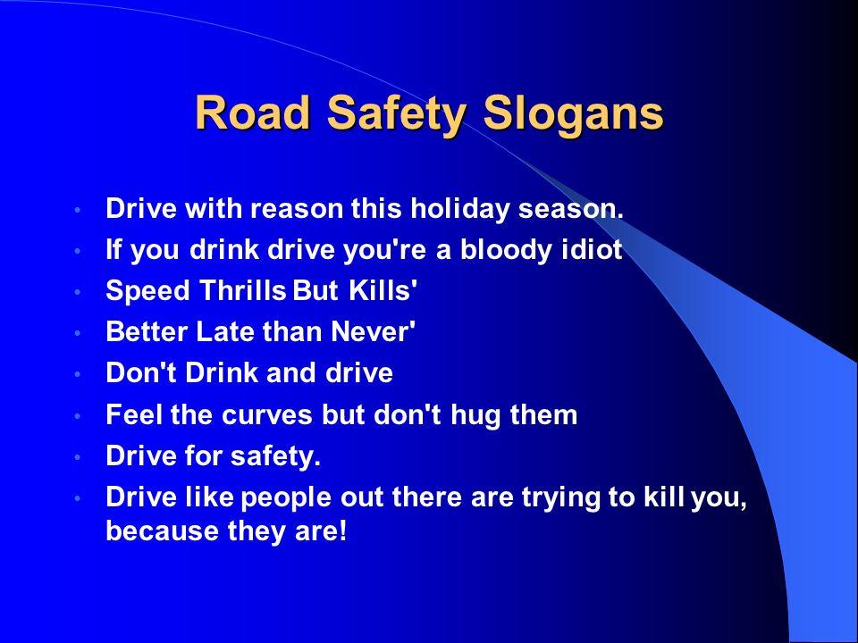Road Safety Slogans Drive with reason this holiday season.