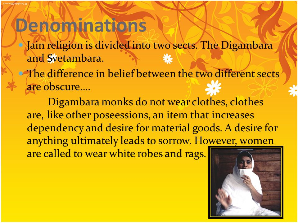 Denominations Jain religion is divided into two sects. The Digambara and Svetambara.