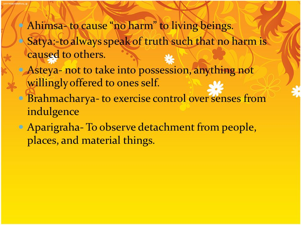 Ahimsa- to cause no harm to living beings.