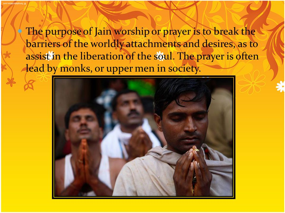 The purpose of Jain worship or prayer is to break the barriers of the worldly attachments and desires, as to assist in the liberation of the soul.