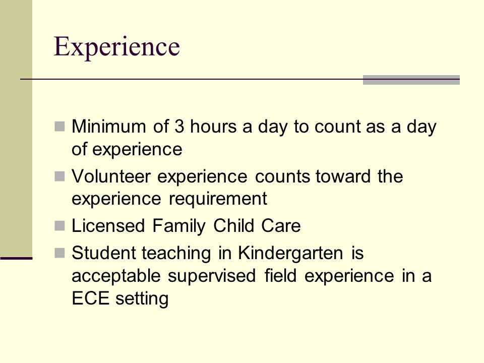 Experience Minimum of 3 hours a day to count as a day of experience