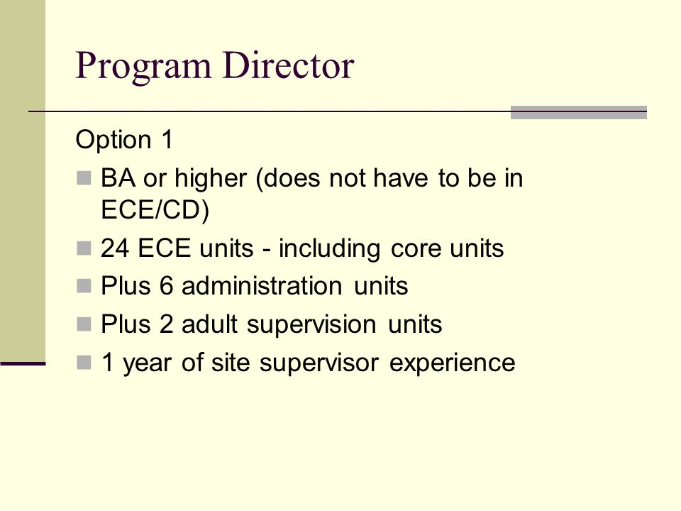 Program Director Option 1 BA or higher (does not have to be in ECE/CD)
