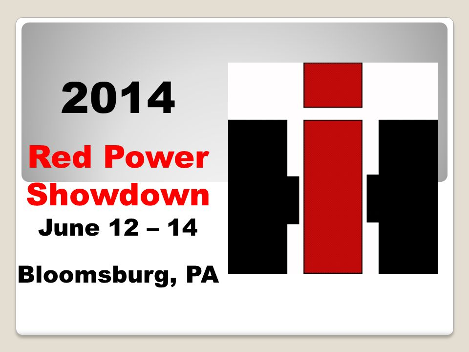 2014 Red Power Showdown June 12 – 14 Bloomsburg, PA