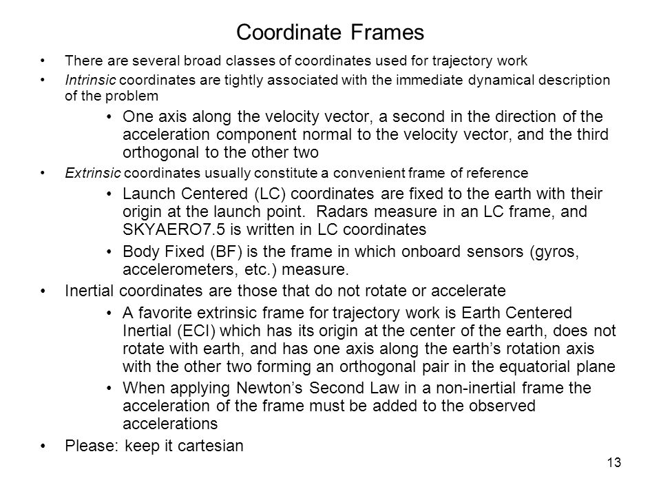 Coordinate Frames There are several broad classes of coordinates used for trajectory work.