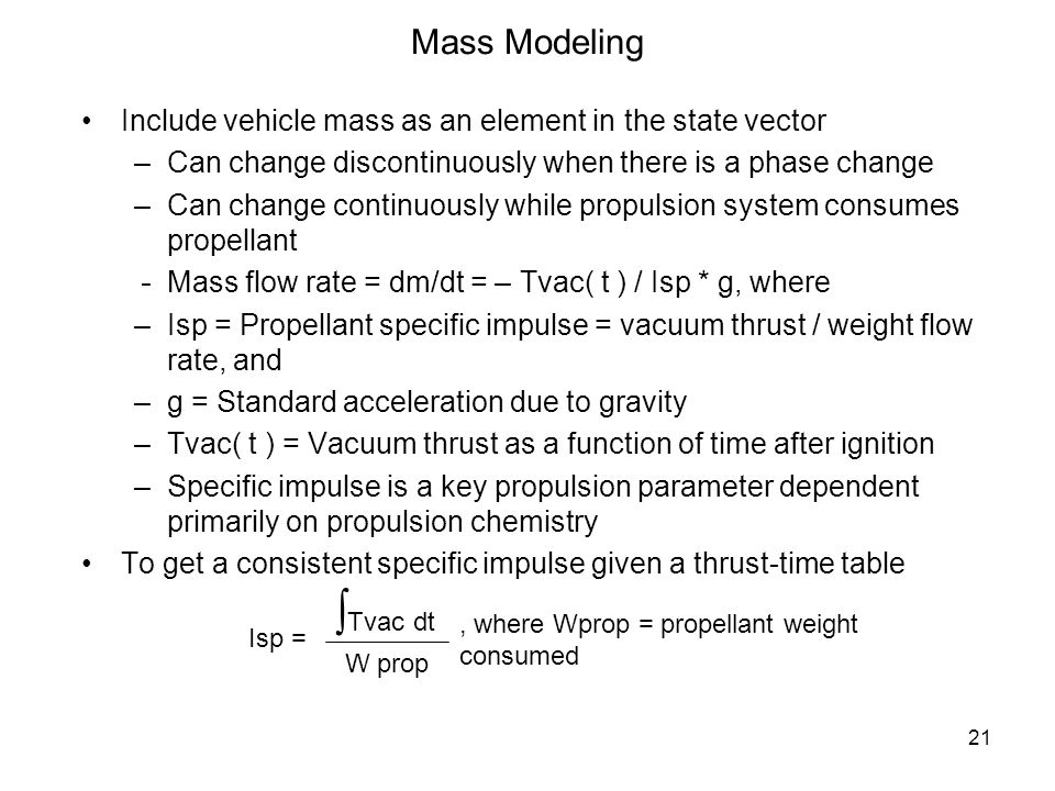 Mass Modeling Include vehicle mass as an element in the state vector. Can change discontinuously when there is a phase change.