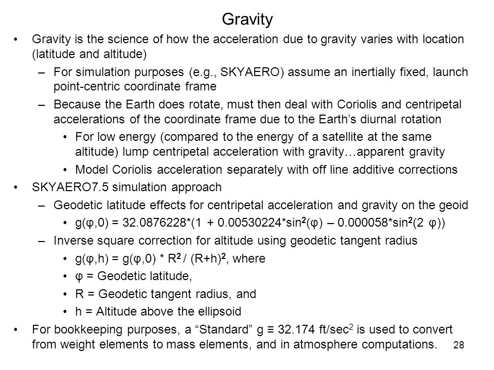 Gravity Gravity is the science of how the acceleration due to gravity varies with location (latitude and altitude)