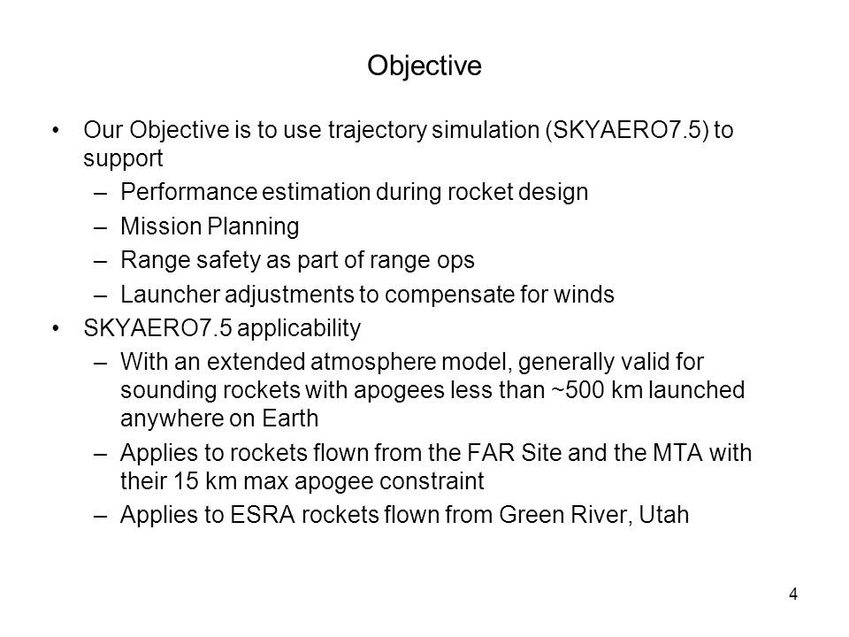 Objective Our Objective is to use trajectory simulation (SKYAERO7.5) to support. Performance estimation during rocket design.
