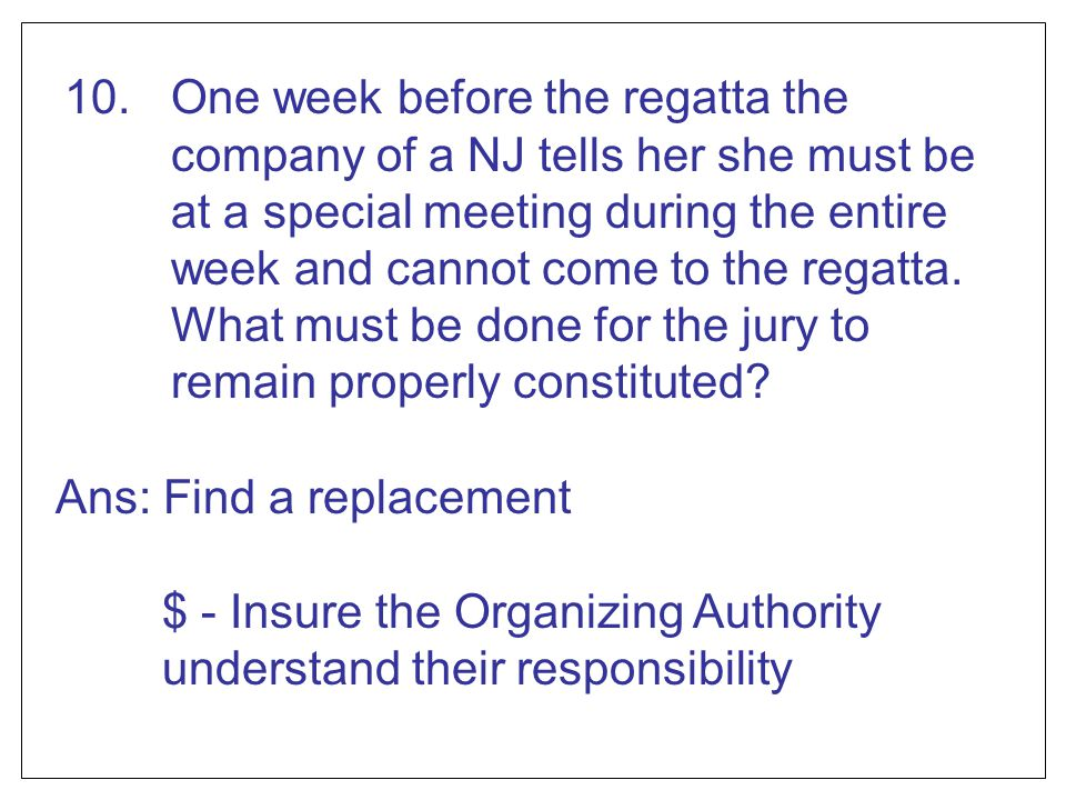 10. One week before the regatta the company of a NJ tells her she must be at a special meeting during the entire week and cannot come to the regatta. What must be done for the jury to remain properly constituted