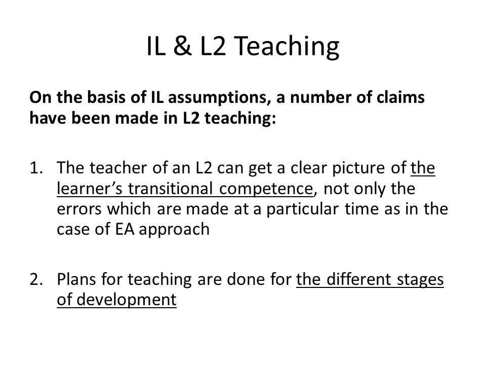 IL & L2 Teaching On the basis of IL assumptions, a number of claims have been made in L2 teaching: