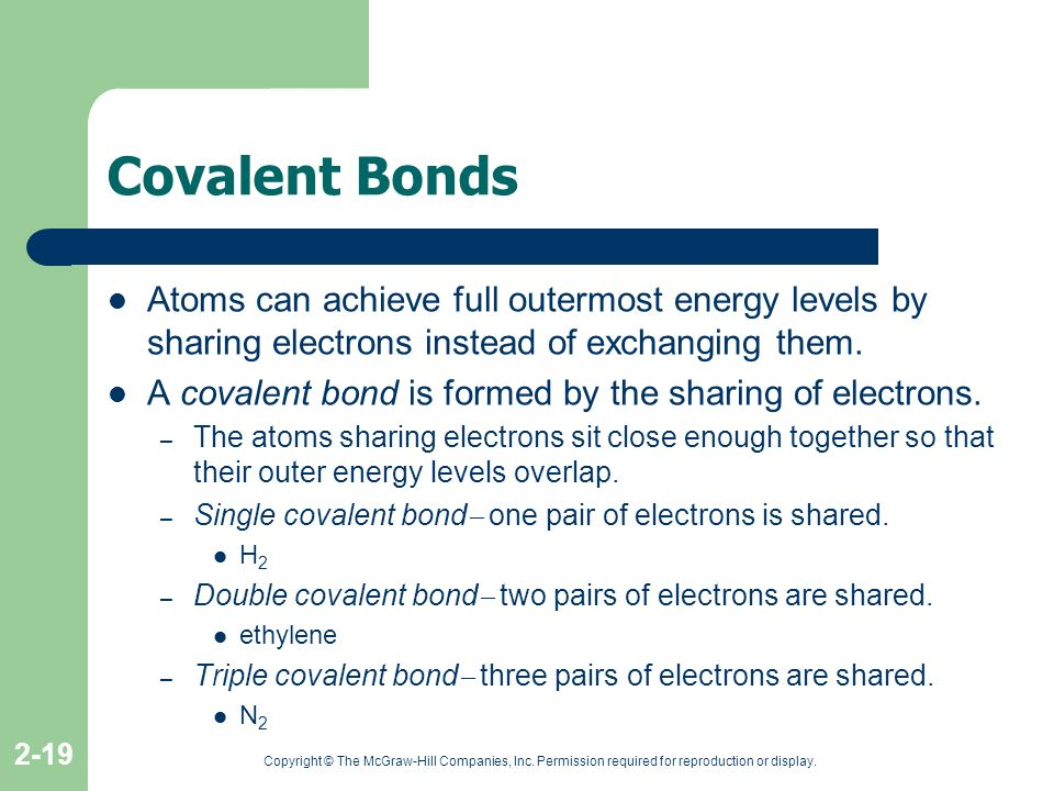 Covalent Bonds Atoms can achieve full outermost energy levels by sharing electrons instead of exchanging them.