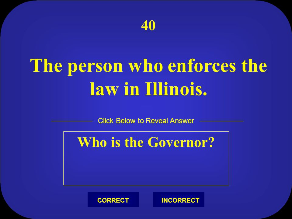 The person who enforces the law in Illinois.
