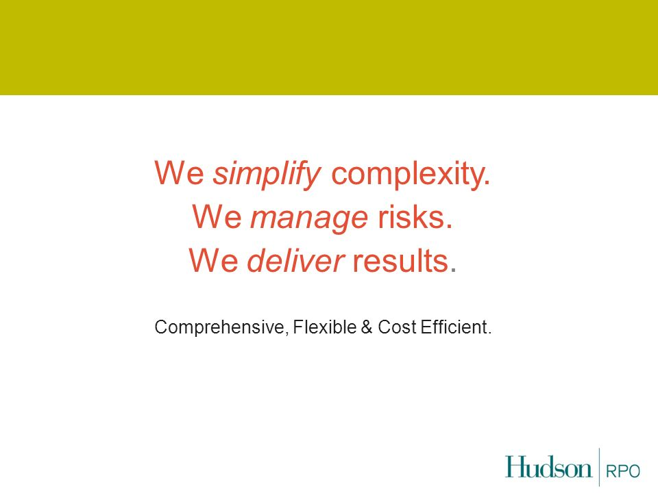 We simplify complexity. We manage risks. We deliver results.