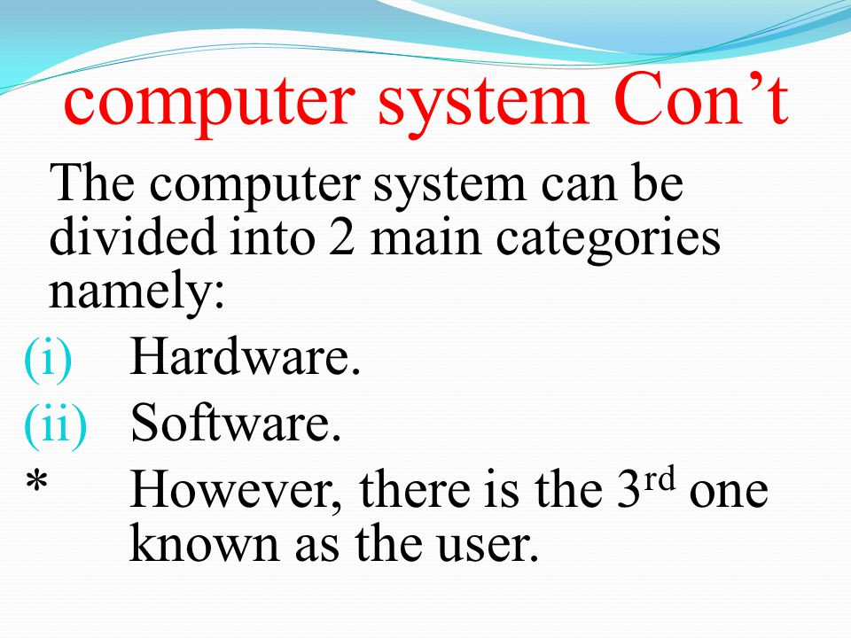 computer system Con't Hardware. Software.