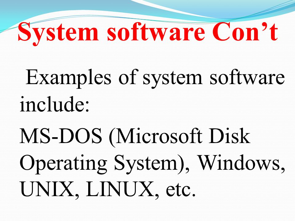 System software Con't Examples of system software include: