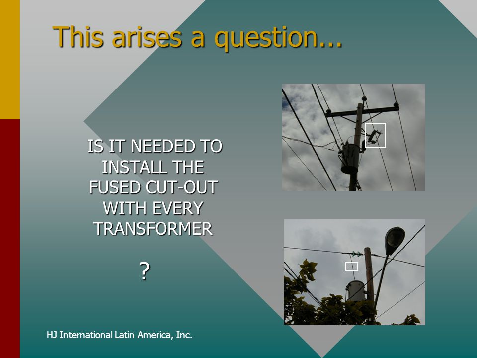 This arises a question... IS IT NEEDED TO INSTALL THE FUSED CUT-OUT WITH EVERY TRANSFORMER.