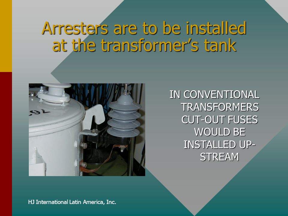 Arresters are to be installed at the transformer's tank