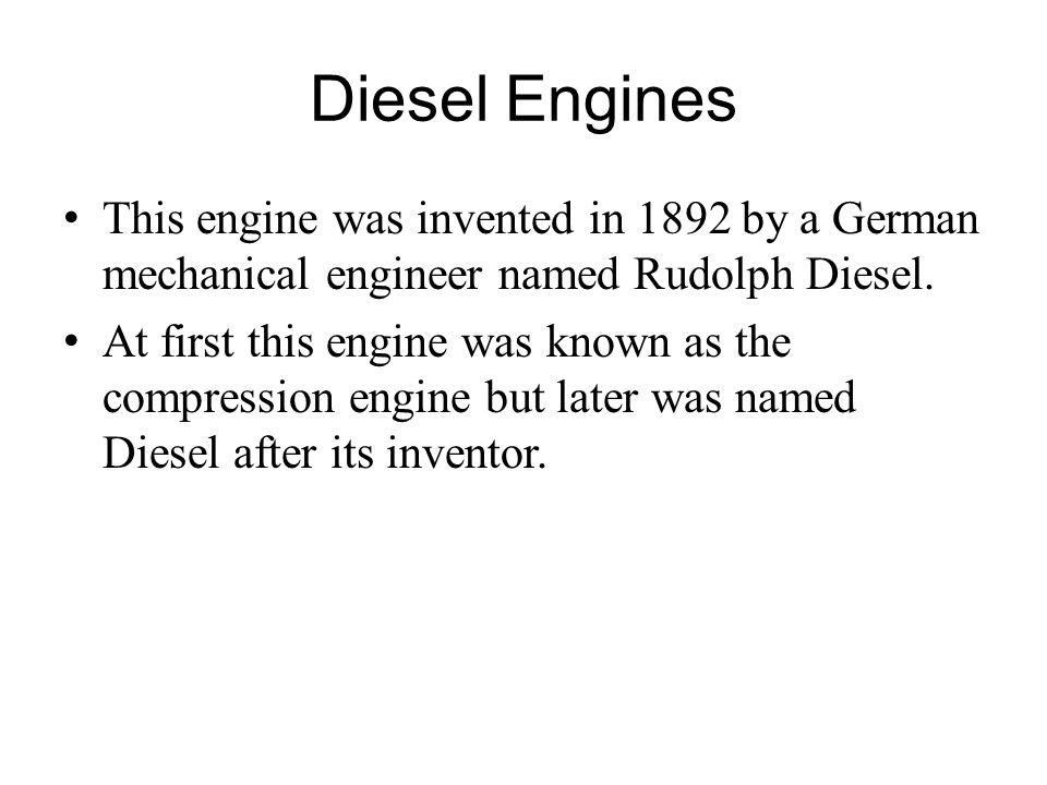 Diesel Engines This engine was invented in 1892 by a German mechanical engineer named Rudolph Diesel.