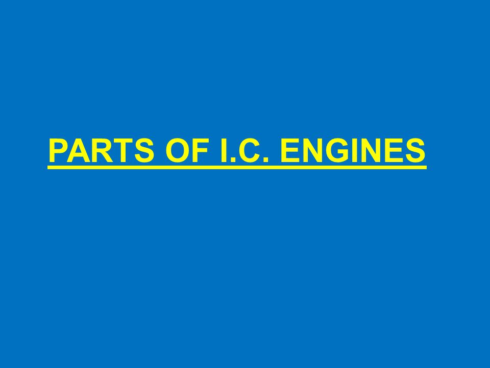PARTS OF I.C. ENGINES