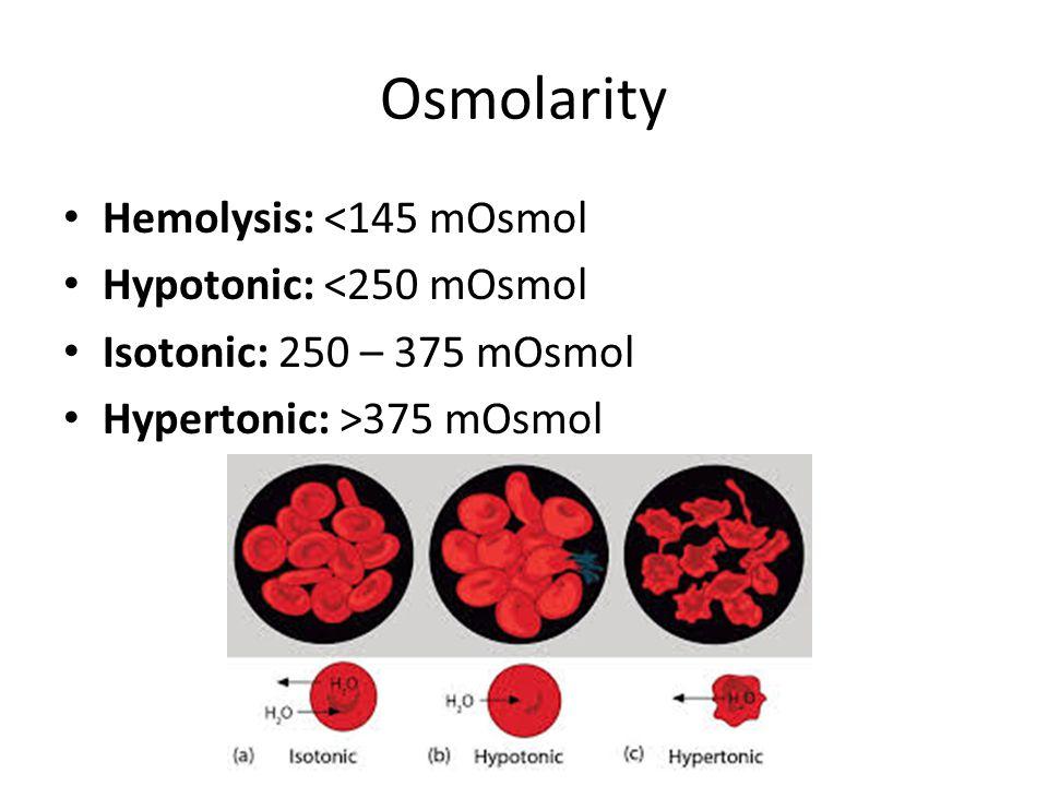 Osmolarity Hemolysis: <145 mOsmol Hypotonic: <250 mOsmol