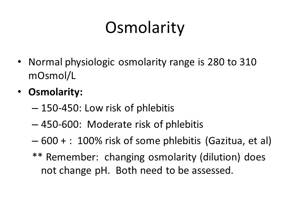 Osmolarity Normal physiologic osmolarity range is 280 to 310 mOsmol/L