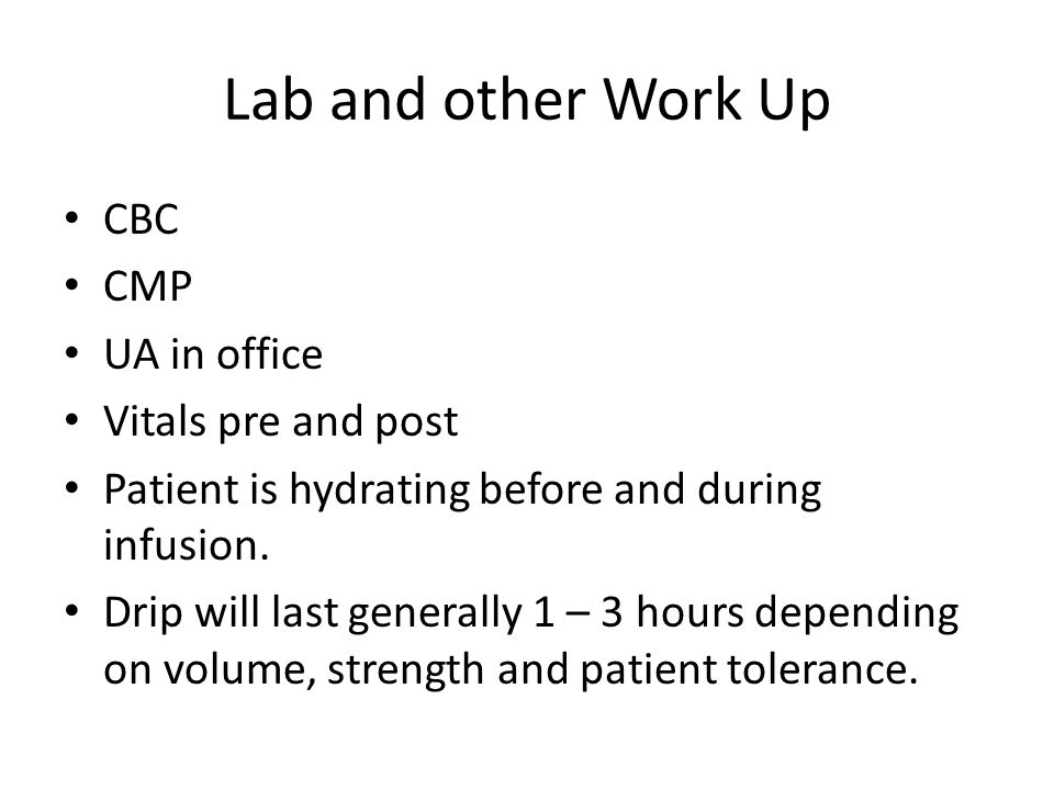Lab and other Work Up CBC CMP UA in office Vitals pre and post