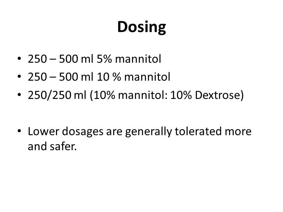 Dosing 250 – 500 ml 5% mannitol 250 – 500 ml 10 % mannitol