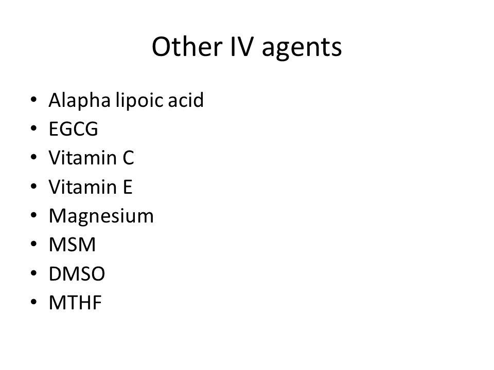 Other IV agents Alapha lipoic acid EGCG Vitamin C Vitamin E Magnesium