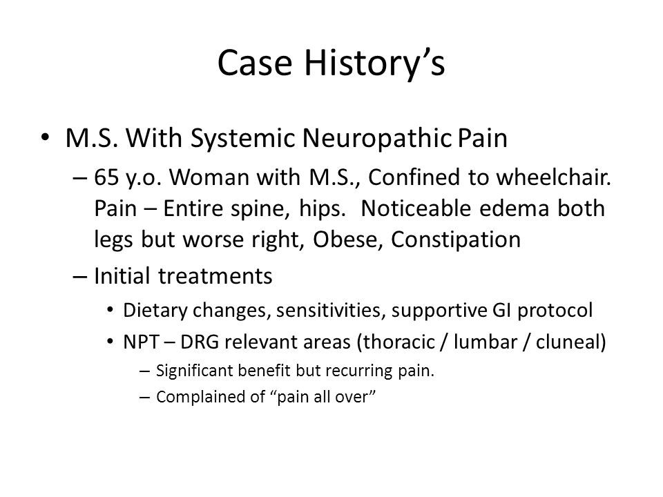 Case History's M.S. With Systemic Neuropathic Pain