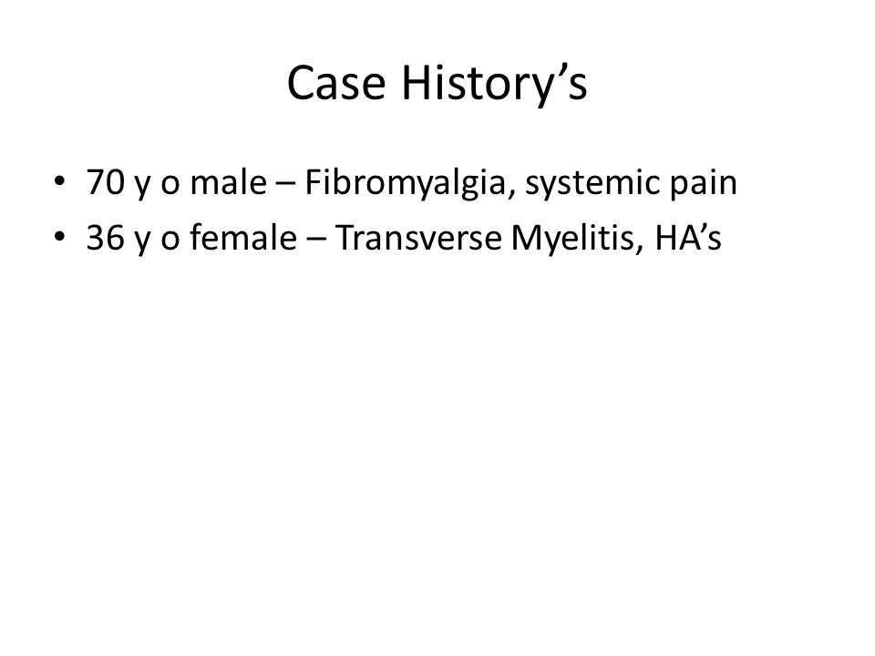 Case History's 70 y o male – Fibromyalgia, systemic pain