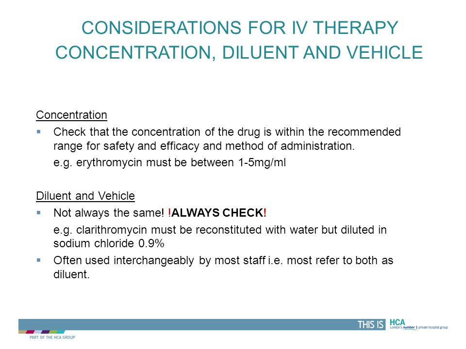 Considerations for IV therapy Concentration, Diluent and Vehicle