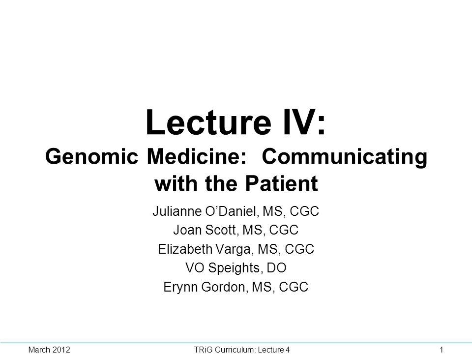 Lecture IV: Genomic Medicine: Communicating with the Patient
