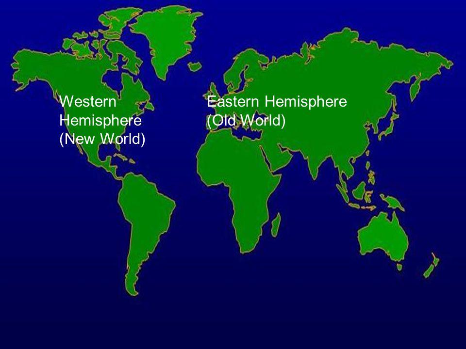 Western Hemisphere (New World) Eastern Hemisphere (Old World)