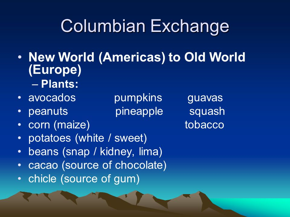 Columbian Exchange New World (Americas) to Old World (Europe) Plants: