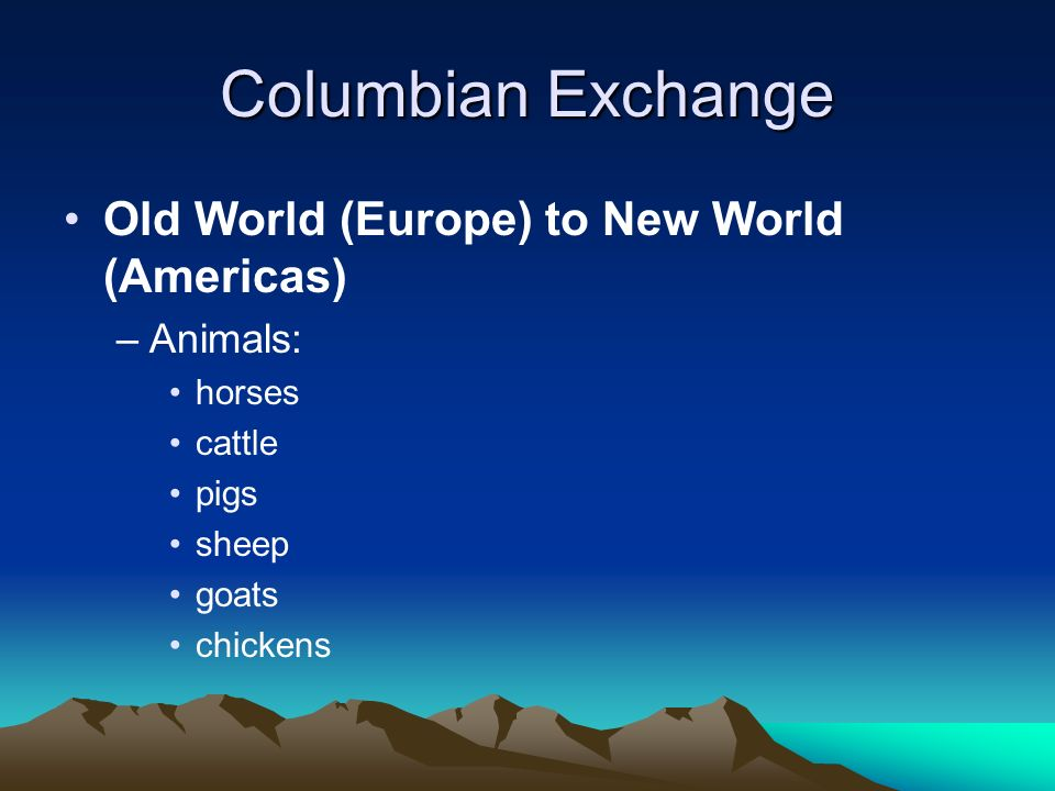 Columbian Exchange Old World (Europe) to New World (Americas) Animals: