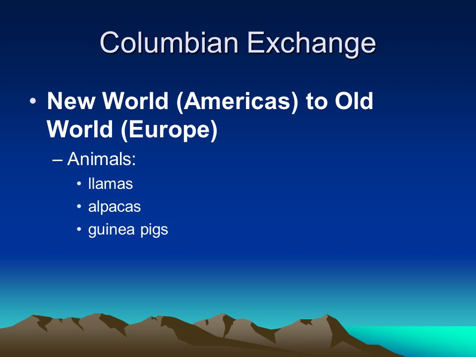Columbian Exchange New World (Americas) to Old World (Europe) Animals: