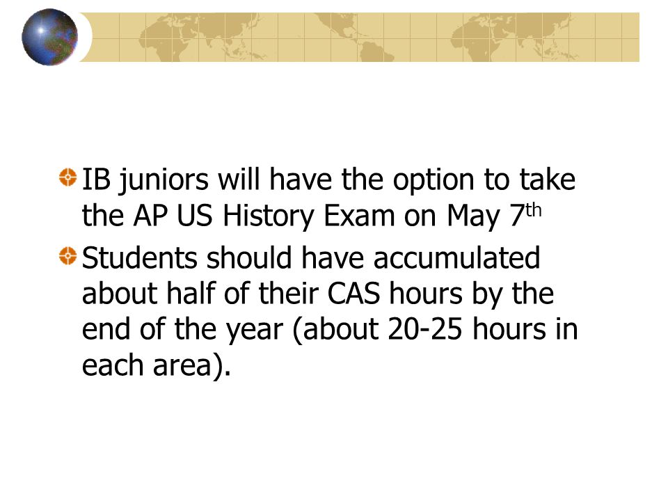 IB juniors will have the option to take the AP US History Exam on May 7th