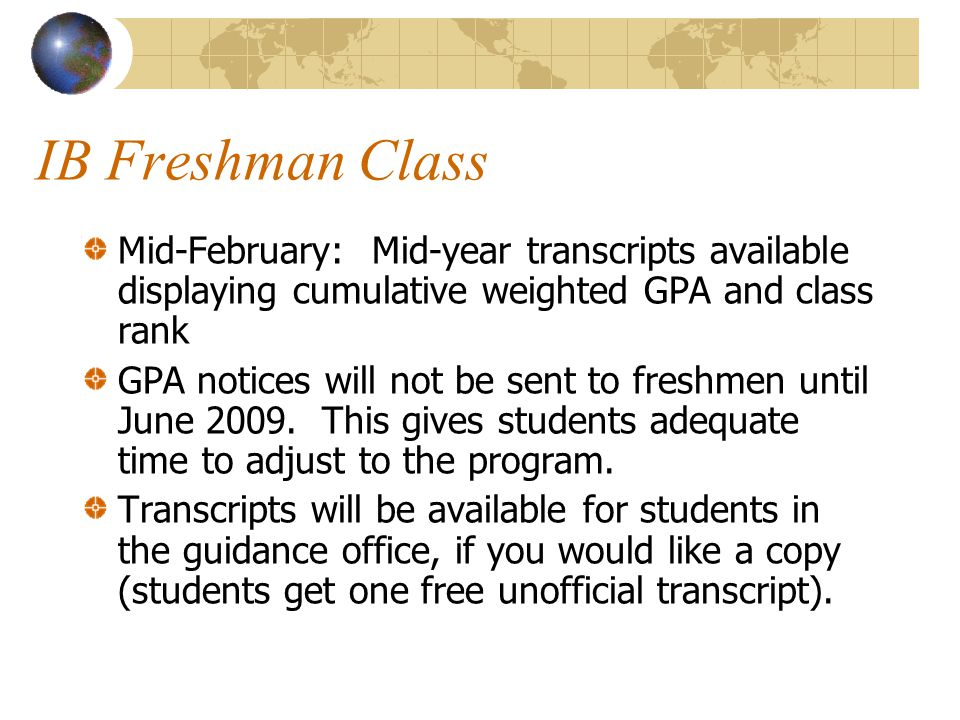 IB Freshman Class Mid-February: Mid-year transcripts available displaying cumulative weighted GPA and class rank.
