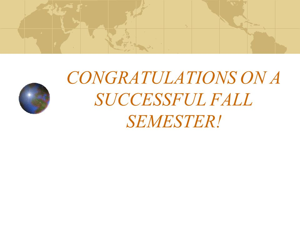 CONGRATULATIONS ON A SUCCESSFUL FALL SEMESTER!