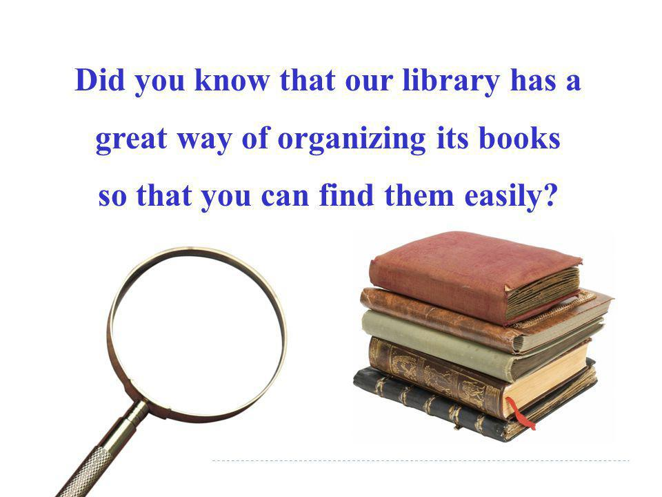 Did you know that our library has a great way of organizing its books