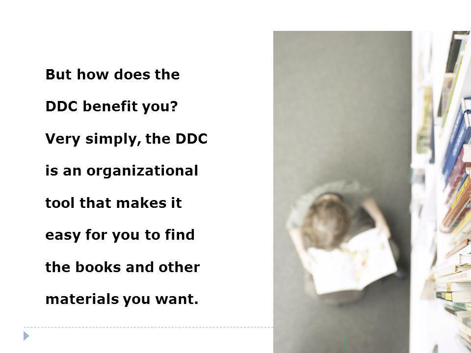 But how does the DDC benefit you Very simply, the DDC. is an organizational. tool that makes it.