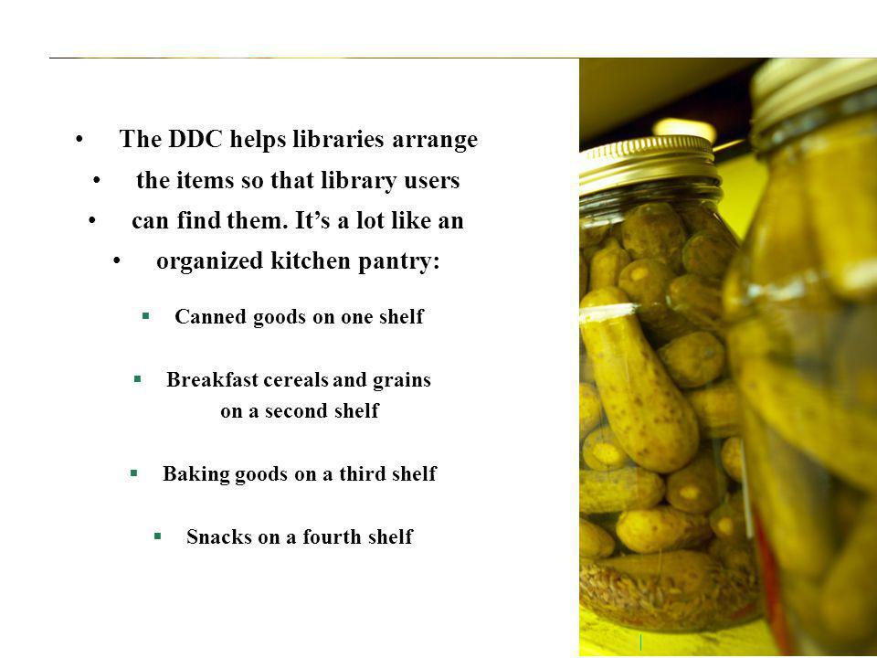 The DDC helps libraries arrange the items so that library users