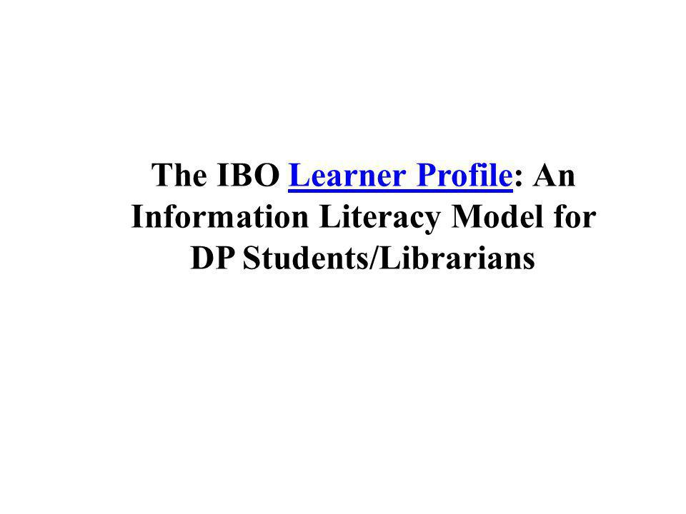 The IBO Learner Profile: An Information Literacy Model for DP Students/Librarians
