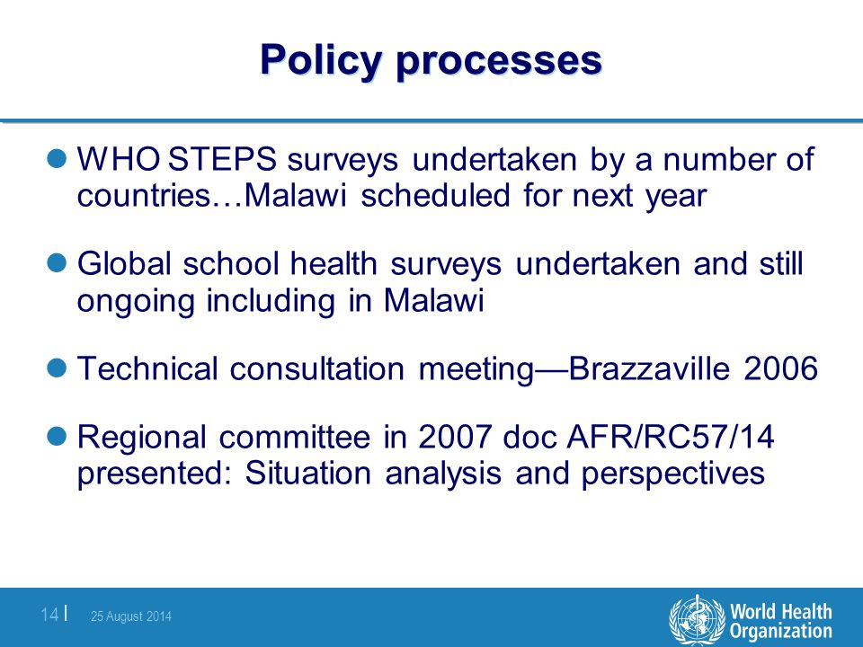 Policy processes WHO STEPS surveys undertaken by a number of countries…Malawi scheduled for next year.
