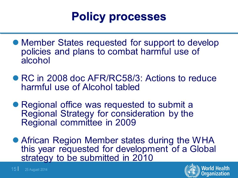 Policy processes Member States requested for support to develop policies and plans to combat harmful use of alcohol.