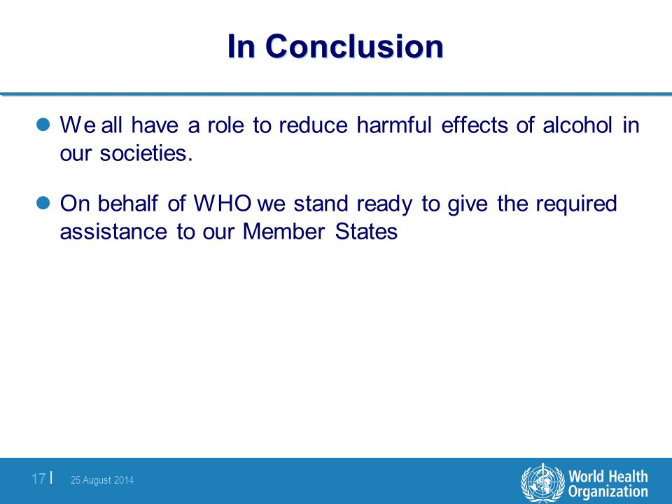 In Conclusion We all have a role to reduce harmful effects of alcohol in our societies.