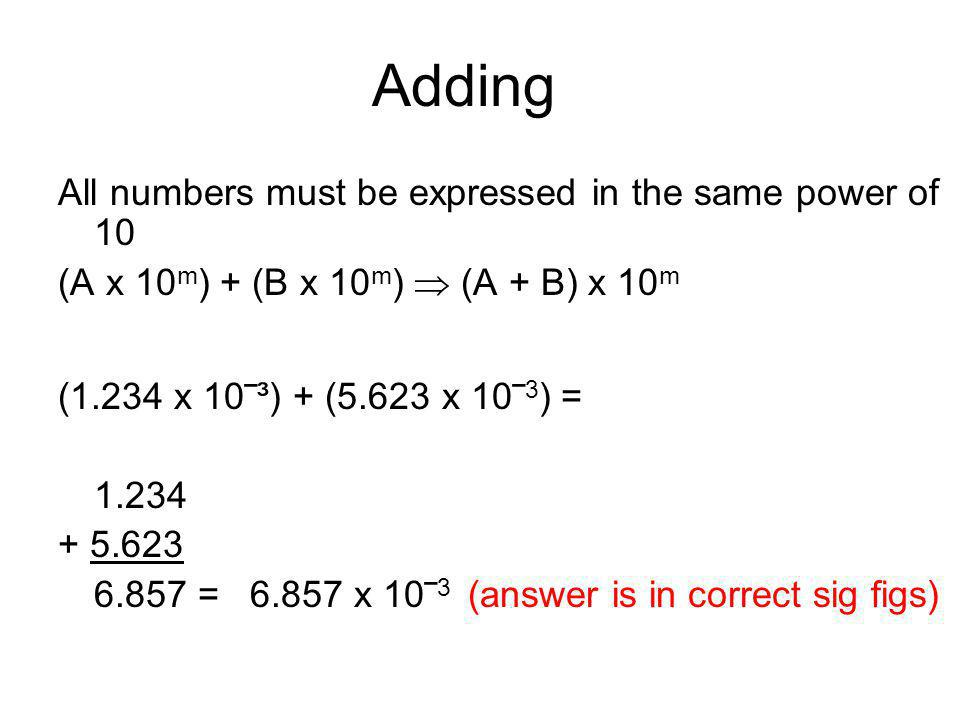 Adding All numbers must be expressed in the same power of 10