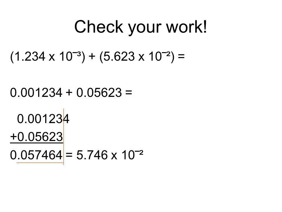 Check your work! (1.234 x 10‾³) + (5.623 x 10‾²) =