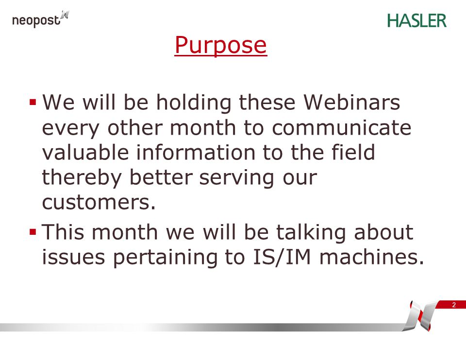 Purpose We will be holding these Webinars every other month to communicate valuable information to the field thereby better serving our customers.